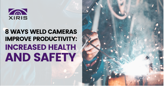 8 Ways Weld Cameras Improve Productivity: Increased Health and Safety
