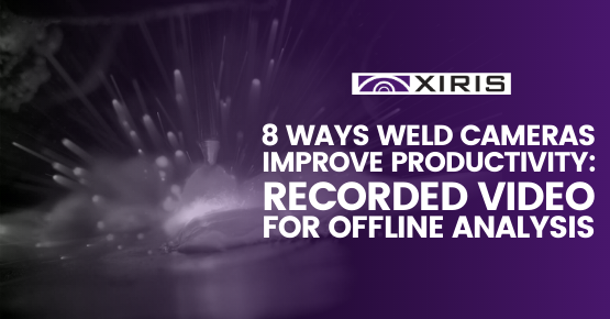 8 Ways Weld Cameras Improve Productivity: Recorded Video for Offline Analysis
