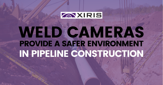 Weld Cameras provide a safer environment in pipeline construction