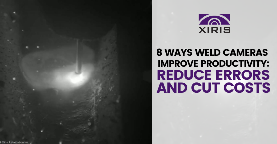 8 Ways Weld Cameras Improve Productivity: Reduce Errors and Cut Costs