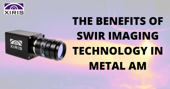 the benefits of swir imaging technology in metal AM