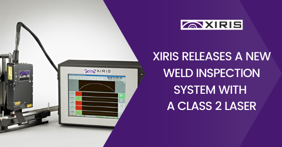 Xiris Releases a New Weld Inspection System with Class 2 Laser